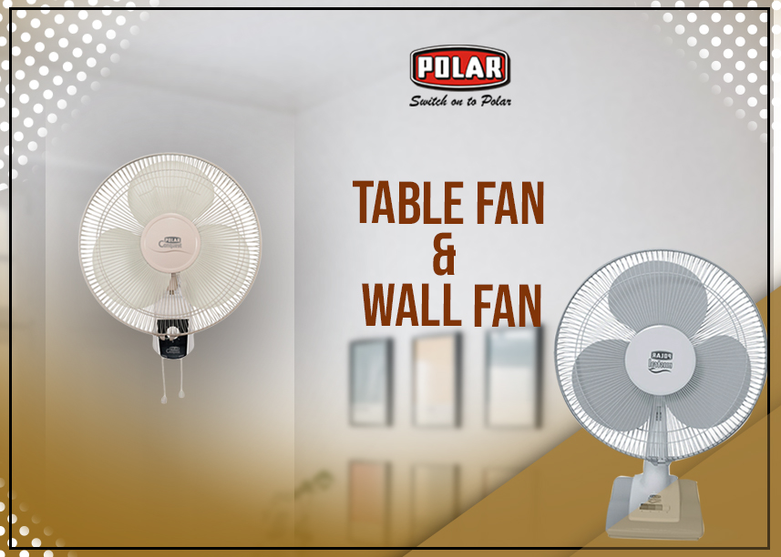 Some Differences Between Wall Fans & Table fans