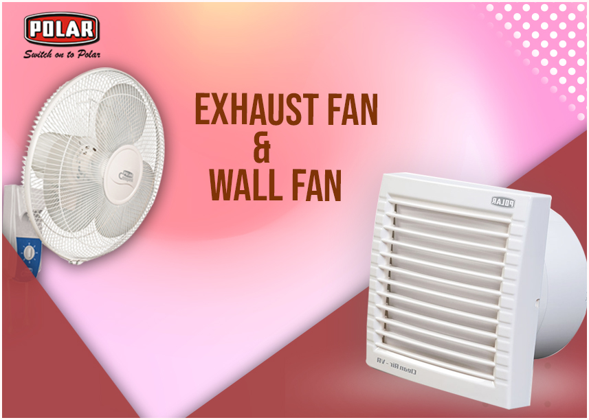 Exhaust Fans or Wall Fans – Which One We Should Go For?